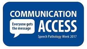 This is the Speech Pathology Week 2017 logo. It contains the words 'Communication Access: Everyone gets the message' in white reversed out of dark blue. There is a byline that reads 'Speech Pathology Week 2017'