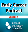 This is a graphic to promote the Early Career podcasts. This graphic is linked to a series of podcasts for Early Career speech pathologists.